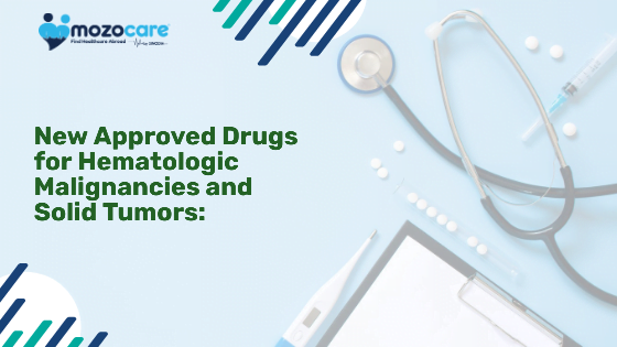 New Approved Drugs for Hematologic Malignancies and Solid Tumors: